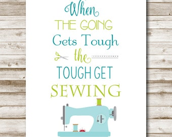 When The Going Gets Tough The Tough Get Sewing Printable Craft Room Wall Art Home Decor Sewing Room Sign Craft Room Art 5x7 8x10 11x14 16x20