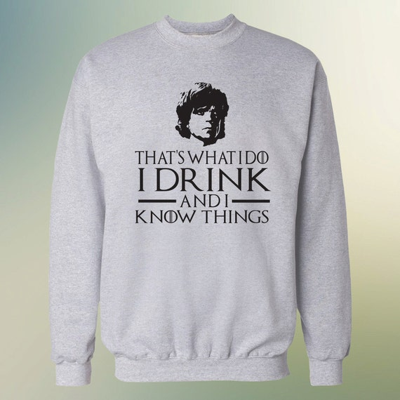 "Game of Thrones ""That's What I do, I drink and I Know Things"" Tyrion Lannister Sweater S-4XL Sweatshirt"