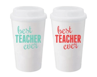 Teacher Gift Travel Coffee Tumbler / White with Screw on Lid / Double Walled Best Teacher Ever / 16 oz with Vinyl Best Teacher Ever / Coffee