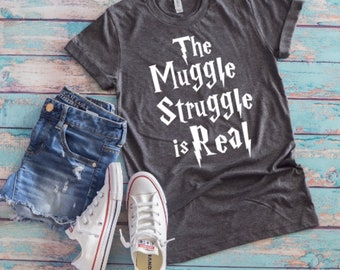 The Muggle Struggle Is Real | Unisex T Shirt | Harry Potter T Shit | Hogwarts T Shirt | Muggle T Shirt | The Struggle Is Real