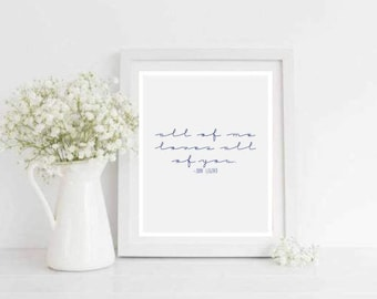 All of Me Printable Love Quote