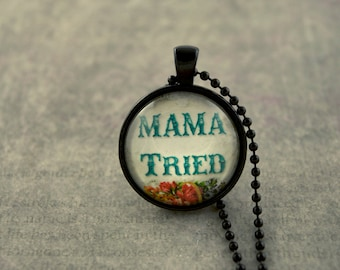 Mama Tried Necklace, Nonconformist, 1 Inch Glass Dome Necklace, Black Necklace, Pendant