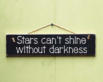 Positive Quote Sign, Motivational Wooden Sign, Inspirational Quote Decor, Moving On Gift, Gift For Her, Stars Can't Shine Without Darkness