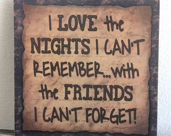 Primitive Wood Sign I love the Nights I can't remember FRIENDS funny Home Decor Rustic wall hanging Country plaque Signs gift for her
