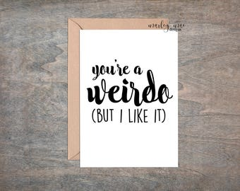 you're a weirdo but i like it funny love greeting card