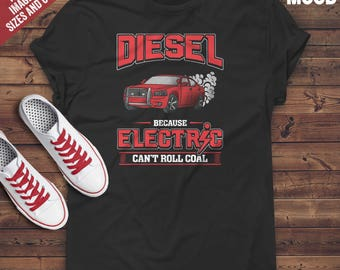 Diesel Because Electric Can't Roll Coal T-Shirt - Perfect Tee-Shirt for diesel lovers, trucks drivers, cars drivers, racing lovers
