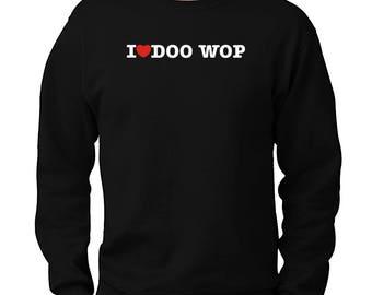 I Love Doo Wop Sweatshirt