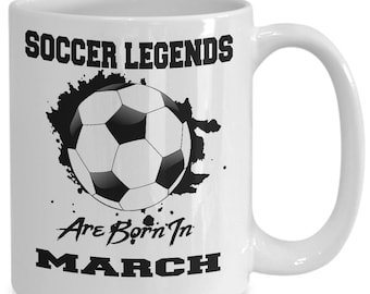 March Soccer Legends 15oz White Coffee Cup Gift for Soccer Players, Soccer Gift Idea, Soccer Coach Gift, Soccer Mug