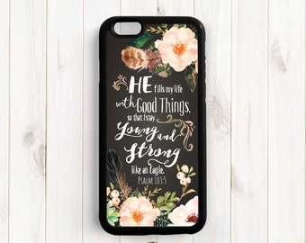He fills my life with good things, Psalm 103:5, Bible Verse Scripture Quote iPhone 7 6 6s plus 5s 4s case, Galaxy s4 s5 s6, Note 3 4 5 Qt85