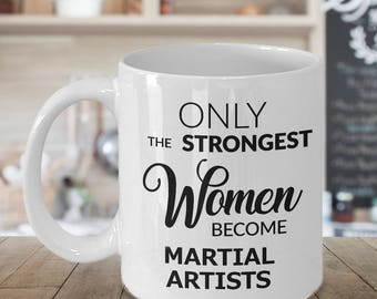 Martial Arts Gift - Martial Arts Mug - Only the Strongest Women Become Martial Artists Coffee Mug Ceramic Tea Cup for Martial Arts Girls