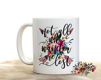 Not All Who Wander are Lost - Quote - Tribal Arrows - Coffee Mug - Verse - Inspirational Quote - Coffee Cup - Floral Arrows