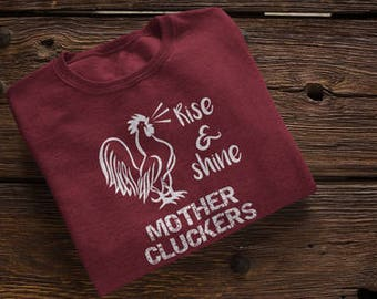 Rise and Shine Mother Cluckers Rooster Hen Chickens Chicken Farmer Farm Fresh Early Riser Morning Person Shirt