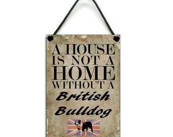 A House Is Not A home Without A British Bulldog Lovers Fun Gift Handmade Wooden Home Sign/Plaque 077