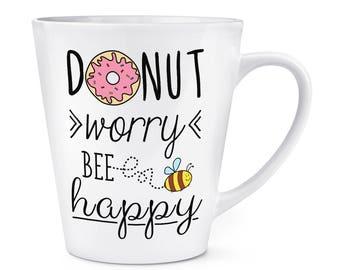 Donut Worry Bee Happy 12oz Latte Mug Cup