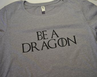 Be a Dragon Game of Thrones shirt