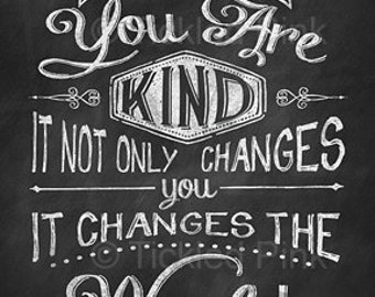 When You are Kind it not Only Changes You it changes the World - Chalk Art Chalkboard Print