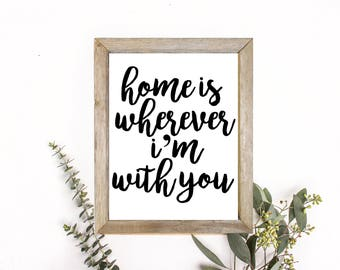 "PRINTABLE ART, 8x10, ""Home is Wherever I'm With You"",Instant Download, Wall Art, Desk Art, Home Decor, Digital Print, Black and White Print"
