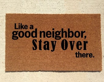"""Funny Coir Quote Door Mat""""Like a Good Neighbor Stay Over There"""" Welcome Mat Gift Housewarming Birthday Present"""