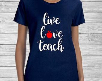 Live Love Teach - Teacher Shirt