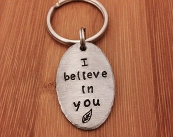 I Believe In You - Hand Stamped Keychain, Necklace, Bag Tag, or Zipper Charm - Gift - Husband, Wife, Friend, Daughter, Son - Support