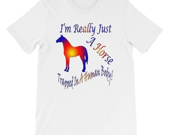 I'm Really Just A Horse Trapped In A Human Body Tshirt