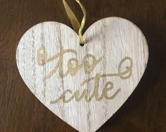 Too Cute Handwritten Wooden Conversation Heart