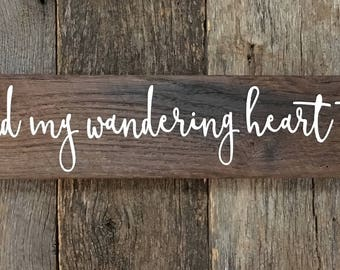 Bind my wandering heart to Thee: Hand-Painted Sign on Reclaimed Barn Wood Lumber