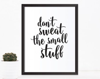 Print quote / Inspirational quote / Printable wall art / Quote prints /  home decor prints / Don't sweat the small stuff