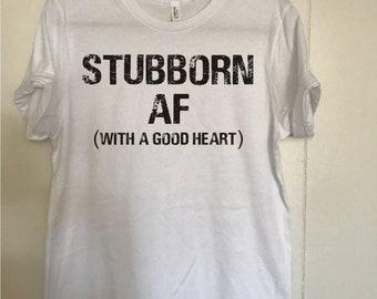 Stubborn AF shirt