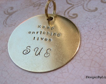"""Key Chain """"The Teacher"""", 2"""" brass, hand stamped disc, Keep Enriching Lives"""