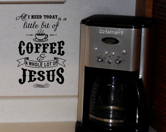 Coffee wall decal • All I need today is a little bit of coffee and a whole lot of Jesus vinyl decal • Kitchen wall art • Kitchen vinyl decal