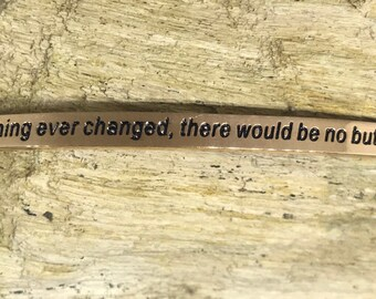 Inspirational bracelet! - If nothing ever changed, there would be no butterflies ROSE GOLD bracelet.
