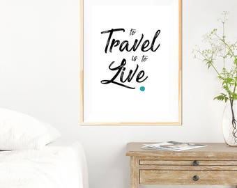 To Travel is to Live - Travel Quote - Motivational Poster - Typography Design - Minimalist - Black and White - Typography Print