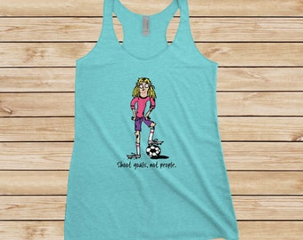 Shoot Goals, Not People - Shoot Soccer Goals, Not People - Soccer Girl - Ladies T-shirts and Tank Tops Available in Several Colors