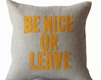 Be Nice or Leave Throw Pillows, Grey Yellow Felt Pillow, throw pillows with words, felt cushion, Funny Pillow Cushion, Dorm Throw Pillow,