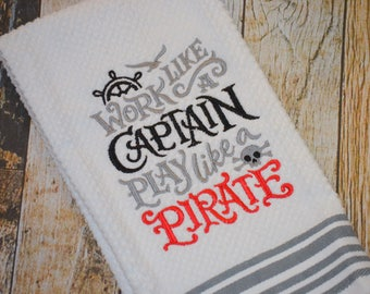 Work like a Captain, Play like a Pirate - Personalized Kitchen Embroidered Towel - Housewarming Gift