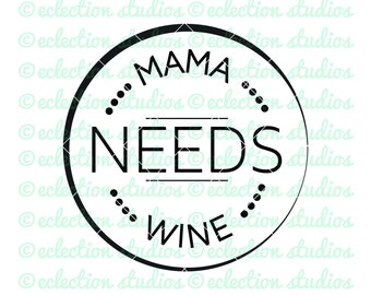 Wine SVG, Mama Needs Wine circle word art, wine time, hot mess mom, wine mom, mommy juice, cut file for silhouette or cricut, spanish word