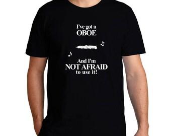 I'Ve Got A Oboe And I'M Not Afraid To Use It! T-Shirt