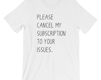 Please Cancel My Subscription Issues T-shirt