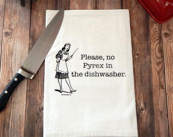 Pyrex Flour Sack Tea Towel - Please No Pyrex in the Dishwasher