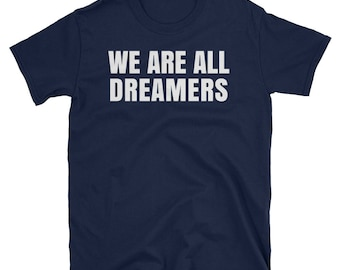 We Are All Dreamers T-Shirt - Defend DACA Shirt