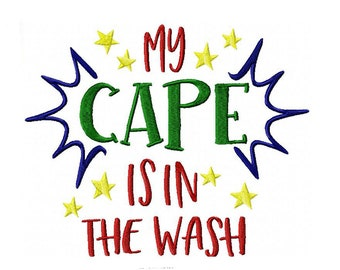 My Cape Is In The Wash Machine Embroidery Digital Download