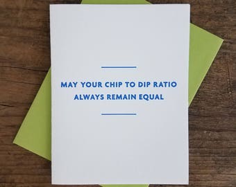 May Your Chip to Dip Ratio Always Remain Equal Letterpress Card