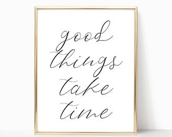 Good Things Take Time Digital Print Instant Art INSTANT DOWNLOAD Printable Wall Decor