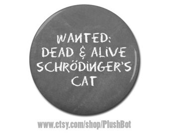 """Schrodinger's Cat Physics Funny Nerd Geeky Button 1.25"""" 2.25"""" Pinback Pin Button Badge"""