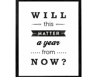 Will this matter a year from now. Motivational wall art Motivational print typography print black and white print inspirational art
