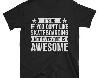 It's Ok If You Don't Like Skateboarding T-Shirt, Awesome Skateboarding Gift, Skateboarder Tee, Skateboarding TShirt for Men and Women