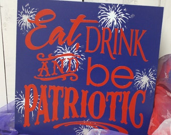 Eat Drink and be Patriotic/4th of July Sign/Americana Sign/Holiday Decor/Red/White/Blue/July Decor/Wood Sign/Party Sign