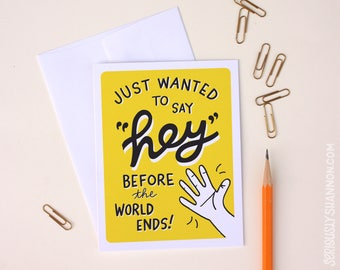 """Sarcastic Cards, Funny Greeting Cards, End of the World """"Just wanted to say hey before the world ends"""", Funny I Miss You A2 greeting card"""