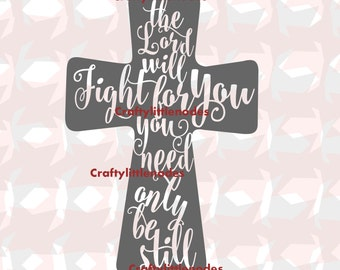 Cross Svg, Bible Verse SVg, Christian Svg, The Lord Will Fight For You Svg, Bible Verses Svg, Christian Svg Files, Bible Svg, Svg Files,